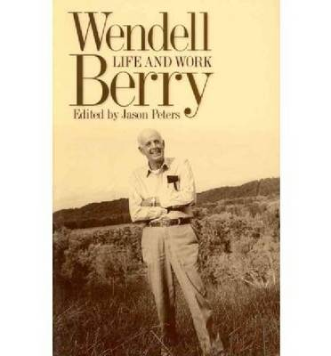 Wendell Berry: Life and Work - Culture of the Land (Paperback)