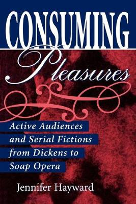 Consuming Pleasures: Active Audiences and Serial Fictions from Dickens to Soap Opera (Paperback)
