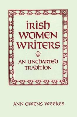 Irish Women Writers: An Uncharted Tradition (Paperback)