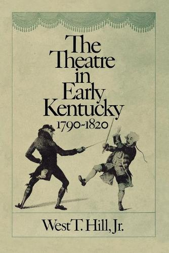 The Theatre in Early Kentucky: 1790-1820 (Paperback)