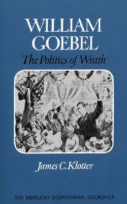 William Goebel: The Politics of Wrath - Kentucky Bicentennial Bookshelf (Paperback)