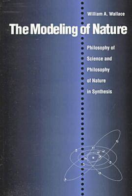 The Modeling of Nature: Philosophy of Science and the Philosophy of Nature in Synthesis (Paperback)