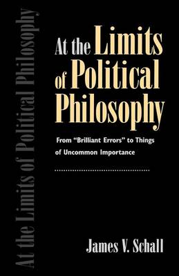 "At the Limits of Political Philosophy: From ""Brilliant Errors"" to Things of Uncommon Importance (Paperback)"
