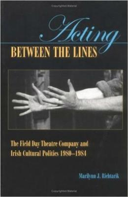 Acting Between the Lines: The Field Day Theatre Company and Irish Cultural Politics (Paperback)