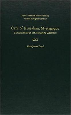 "Cyril of Jerusalem, Mystagogue v. 17: The Authorship of the """"Mystagogic Catecheses - Patristic Monograph Series (Hardback)"