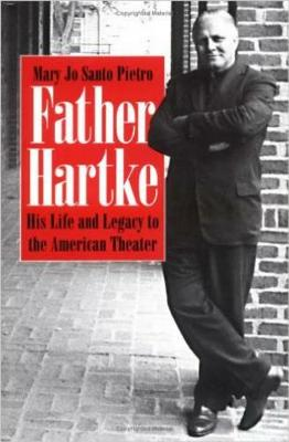 Father Hartke: His Life and Legacy to the American Theater (Hardback)