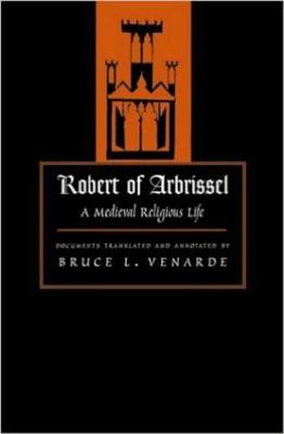 Robert of Arbrissel: A Medieval Religious Life - Medieval Texts in Translation Series (Paperback)