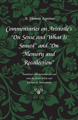 """Commentary on Aristotle's """"On Sense and What is Sensed"""" and """"On Memory and Recollection"""" - Thomas Aquinas in Translation (Hardback)"""