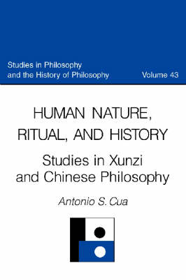 Human Nature, Ritual, and History: Studies in Xunzi and Chinese Philosophy - Studies in Philosophy & the History of Philosophy v. 43 (Hardback)