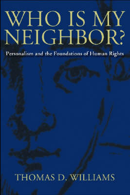 Who is My Neighbor?: Personalism and the Foundations of Human Rights (Hardback)