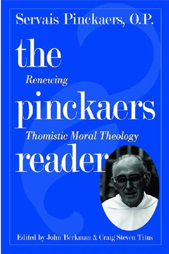 The Pinckaers Reader: Renewing Thomistic Moral Theology (Paperback)