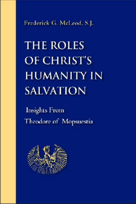 The Roles of Christ's Humanity in Salvation: Insights from Theodore of Mopsuestia (Hardback)