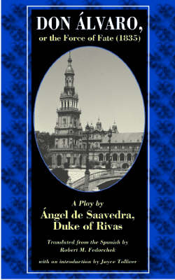 Don Alvaro, or the Force of Fate (1835): A Play by Angel De Saavedra, Duke of Rivas (Paperback)