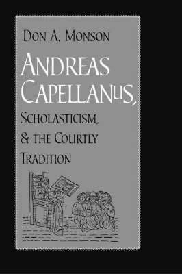 Andreas Capellanus, Scholasticism, and the Courtly Tradition (Hardback)