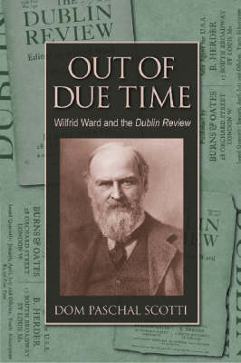 Out of Due Time: Wilfrid Ward and the Dublin Review (Hardback)