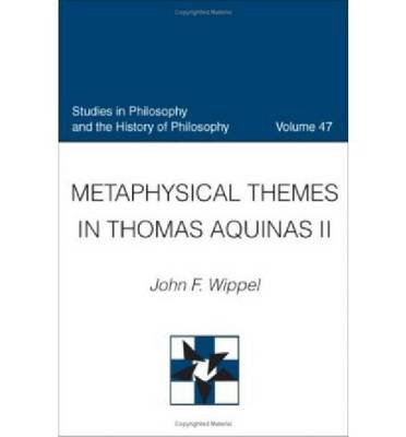 Metaphysical Themes in Thomas Aquinas II - Studies in Philosophy & the History of Philosophy v. 47 (Hardback)
