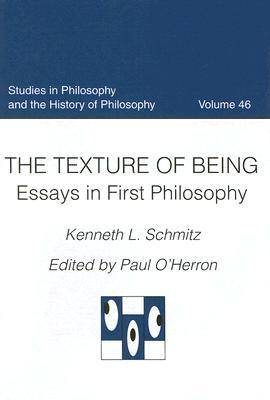 The Texture of Being: Essays in First Philosophy - Studies in Philosophy & the History of Philosophy v. 46 (Hardback)