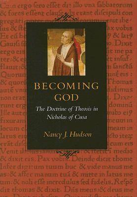 Becoming God: The Doctrine of Theosis in Nicholas of Cusa (Hardback)