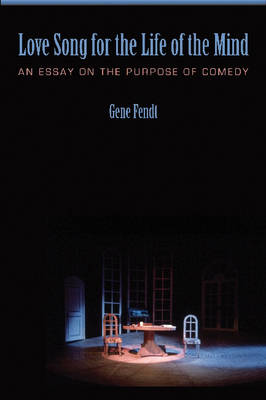 Love Song for the Life of the Mind: An Essay on the Purpose of Comedy (Hardback)