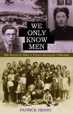 We Only Know Men: The Rescue of Jews in France During the Holocaust (Hardback)