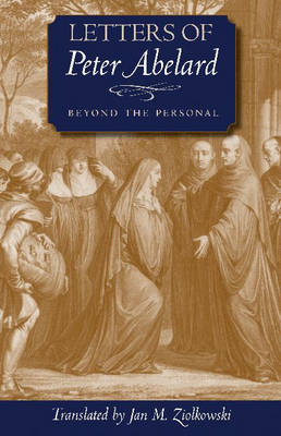 Letters of Peter Abelard, Beyond the Personal - Medieval Texts in Translation Series (Paperback)