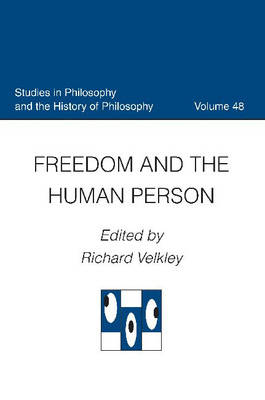 Freedom and the Human Person - Studies in Philosophy & the History of Philosophy (Hardback)