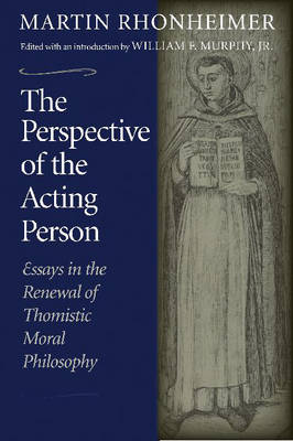 The Perspective of the Acting Person: Essays in the Renewal of Thomistic Moral Philosophy (Paperback)