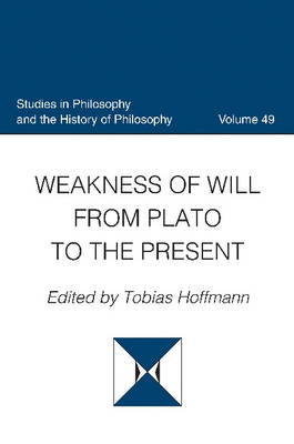 Weakness of Will from Plato to the Present - Studies in Philosophy & the History of Philosophy (Hardback)