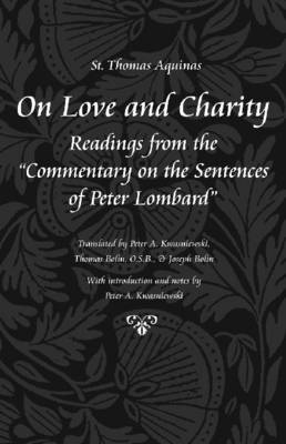 On Love and Charity: Readings from the Commentary on the Sentences of Peter Lombard - Thomas Aquinas in Translation (Paperback)
