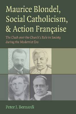 Maurice Blondel, Social Catholicism, and Action Francaise: The Clash Over the Church's Role in Society During the Modernist Era (Hardback)