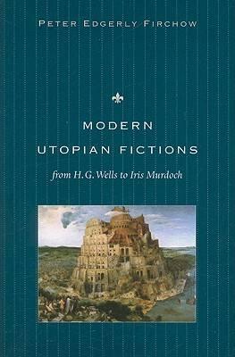 Modern Utopian Fictions from H. G. Wells to Iris Murdoch (Paperback)