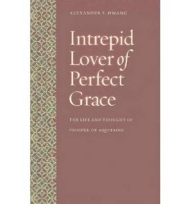 Intrepid Lover of Perfect Grace: The Life and Thought of Prosper of Aquitaine (Paperback)