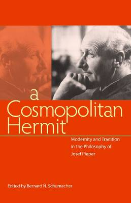A Cosmopolitan Hermit: Modernity and Tradition in the Philosophy of Josef Pieper (Hardback)