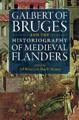 Galbert of Bruges and the Historiography of Medieval Flanders (Paperback)
