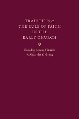 Tradition and the Rule of Faith in the Early Church (Hardback)
