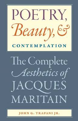 Poetry, Beauty and Contemplation: The Complete Aesthetics of Jacques Maritain (Paperback)