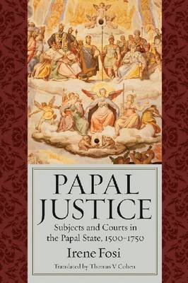 Papal Justice: Subjects and Courts in the Papal State, 1500-1750 (Paperback)
