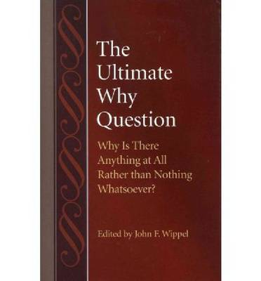 The Ultimate Why Question: Why Is There Anything at All Rather than Nothing Whatsoever? (Hardback)