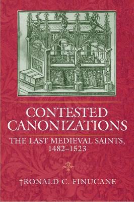 Contested Canonizations: The Last Medieval Saints, 1482-1523 (Hardback)