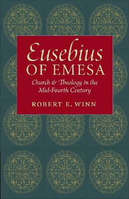 Eusebius of Emesa: Church and Theology in the Mid-Fourth Century (Hardback)