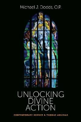 Unlocking Divine Action: Contemporary Science and Thomas Aquinas (Hardback)