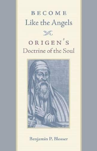 Become Like the Angels: Origen's Doctrine of the Soul (Hardback)