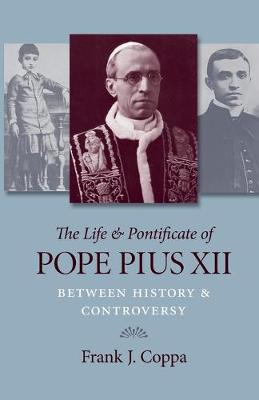 The Life and Pontificate of Pope Pius XII: Between History and Controversy (Paperback)