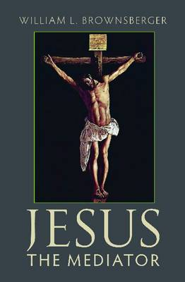 Jesus the Mediator (Hardback)