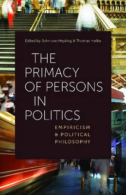 The Primacy of Persons in Politics: Empiricism and Political Philosophy (Hardback)