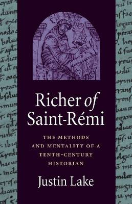 Richer of Saint-Remi: The Methods and Mentality of a Tenth-Century Historian (Hardback)