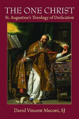 The One Christ: St. Augustine's Theology of Deification (Hardback)