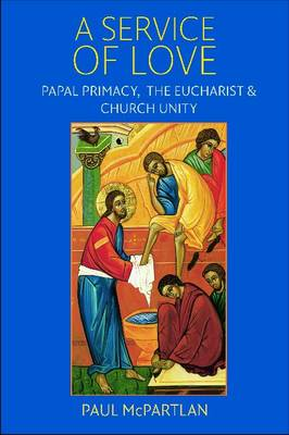A Service of Love: Papal Primacy, the Eucharist, and Church Unity (Paperback)
