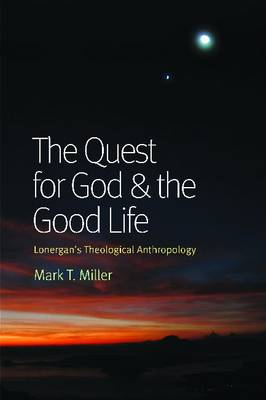 The Quest for God and the Good Life: Lonergan's Theological Anthropology (Paperback)