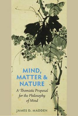 Mind, Matter and Nature: A Thomistic Proposal for the Philosophy of Mind (Paperback)